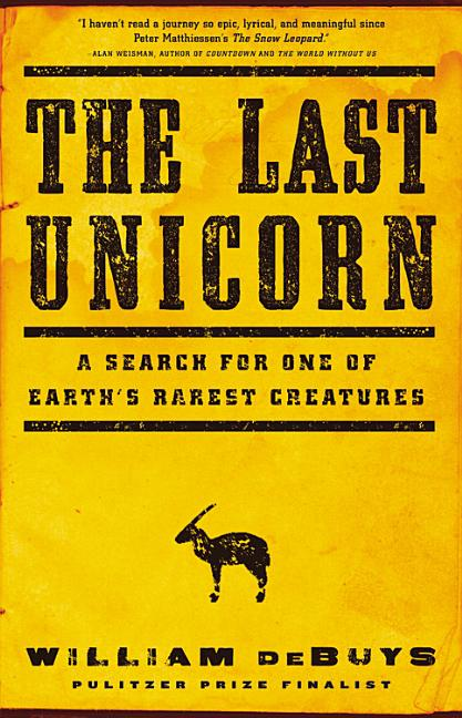 The Last Unicorn: A Search for One of Earth's Rarest Creatures. William Debuys