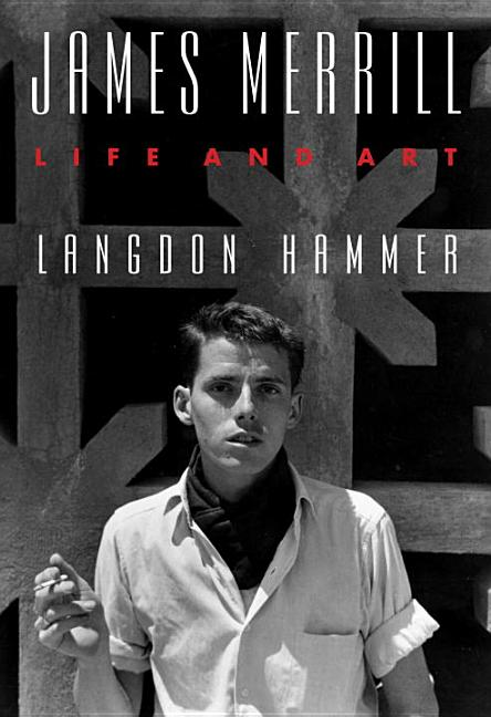 James Merrill: Life and Art. Langdon Hammer