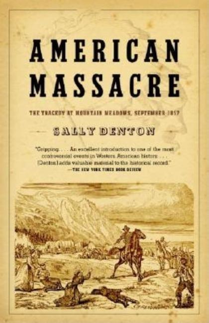 American Massacre: The Tragedy at Mountain Meadows, September 1857. Sally Denton.