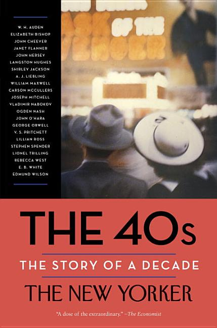 The 40s: The Story of a Decade. The New Yorker Magazine, Henry Finder, David Remnick, W. H....