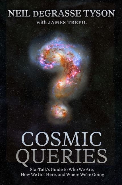 Cosmic Queries: Startalk's Guide to Who We Are, How We Got Here, and Where We're Going. Neil...