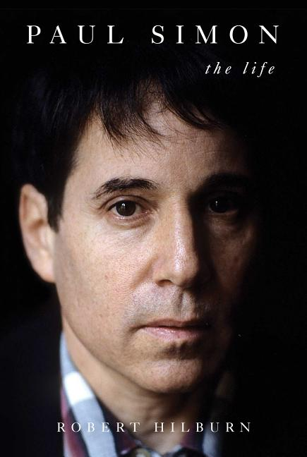 Paul Simon: The Life. Robert Hilburn