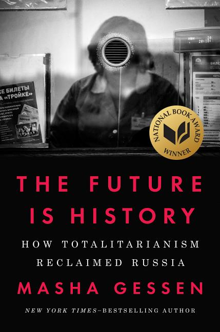 The Future Is History: How Totalitarianism Reclaimed Russia. Masha Gessen