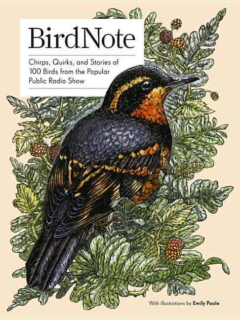 Birdnote: Chirps, Quirks, and Stories of 100 Birds from the Popular Public Radio Show. Birdnote,...