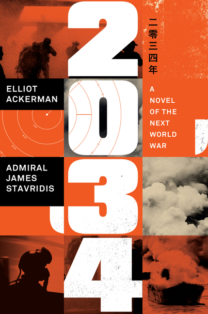 2034: A Novel of the Next World War. Elliot Ackerman, James Admiral Stavridis