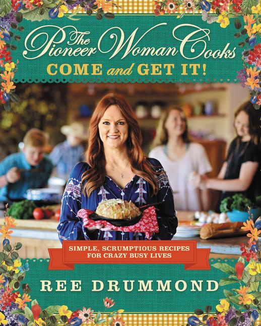 The Pioneer Woman Cooks: Come and Get It!: Simple, Scrumptious Recipes for Crazy Busy Lives. Ree...