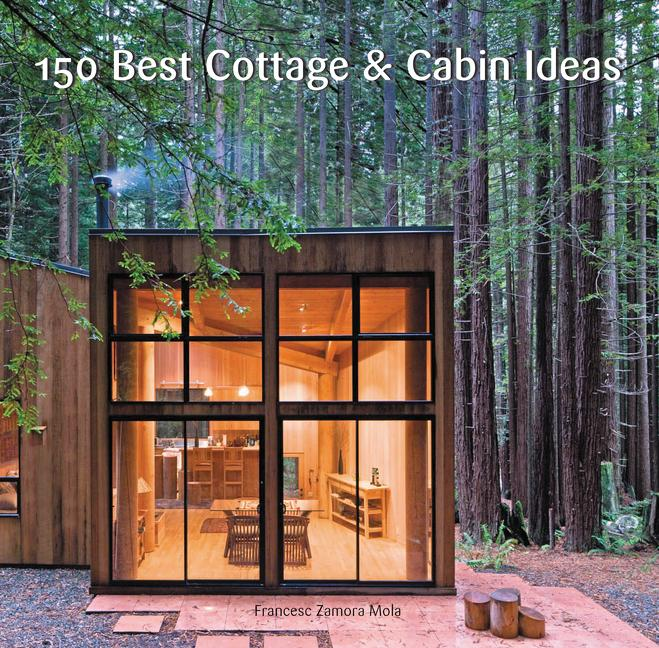 150 Best Cottage and Cabin Ideas. Francesc Zamora