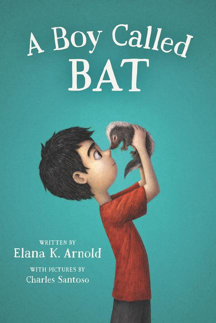 A Boy Called Bat. Elana K. Arnold, Charles Santoso