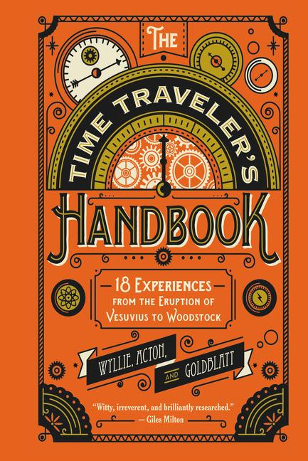 The Time Traveler's Handbook: 18 Experiences from the Eruption of Vesuvius to Woodstock. Johnny Acton, David Goldblatt, James Wyllie.