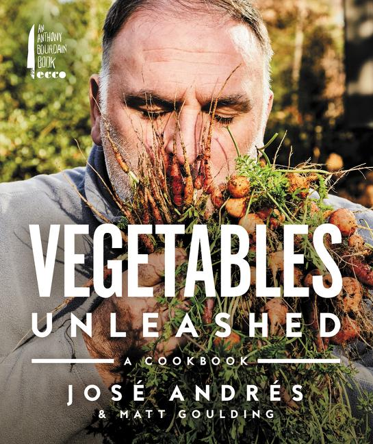 Vegetables Unleashed: A Cookbook. Jose Andres, Matt Goulding.