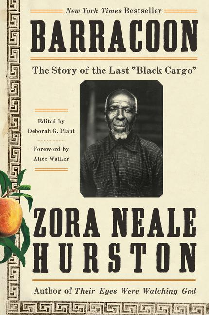 Barracoon: The Story of the Last Black Cargo. Zora Neale Hurston, Alice Walker, Deborah G. Plant