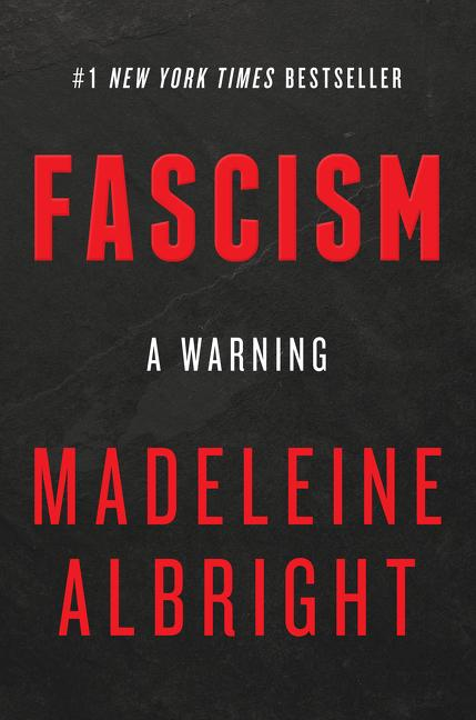 Fascism: A Warning. Madeleine Albright.