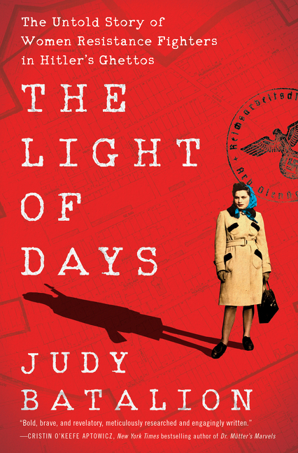 The Light of Days: The Untold Story of Women Resistance Fighters in Hitler's Ghettos. Judy Batalion