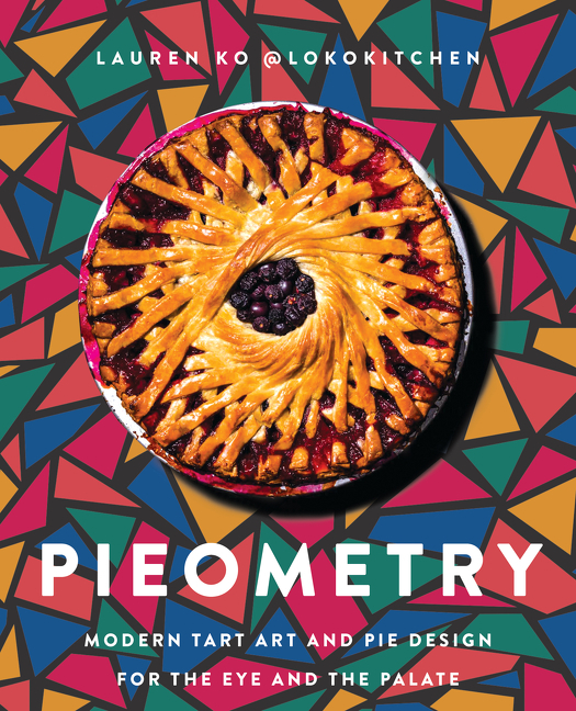 Pieometry: Modern Tart Art and Pie Design for the Eye and the Palate. Lauren Ko