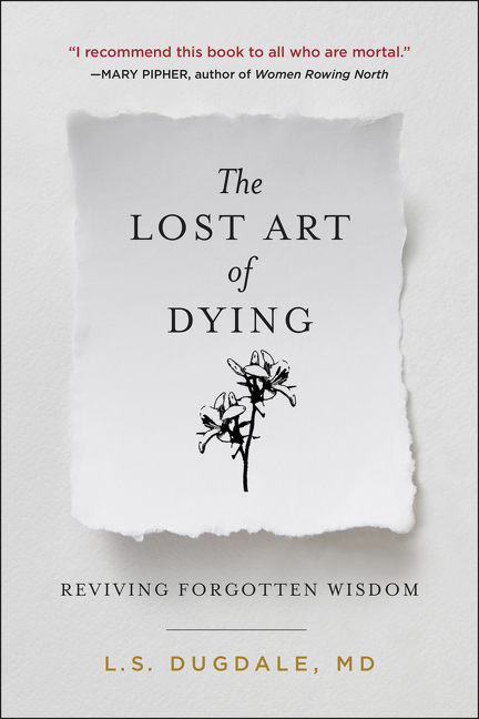 The Lost Art of Dying: Reviving Forgotten Wisdom. L. S. Dugdale