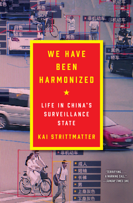 We Have Been Harmonized: Life in China's Surveillance State. Kai Strittmatter