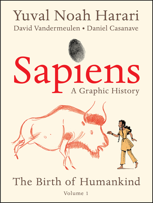 Sapiens: A Graphic History: The Birth of Humankind (Vol. 1). Yuval Noah Harari