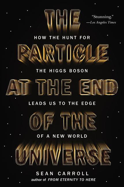 The Particle at the End of the Universe: How the Hunt for the Higgs Boson Leads Us to the Edge of...