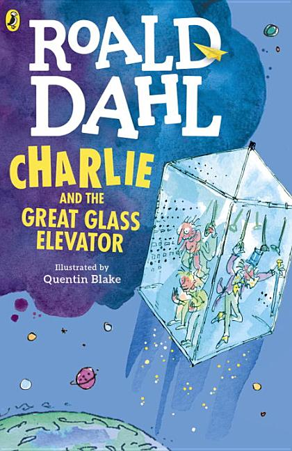 Charlie and the Great Glass Elevator. Roald Dahl, Quentin Blake