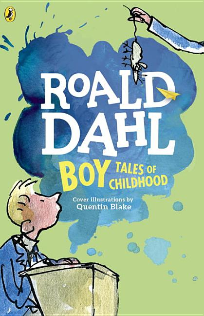 Boy: Tales of Childhood. Roald Dahl, Quentin Blake