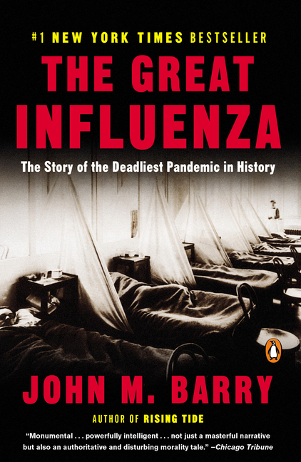 The Great Influenza: The Story of the Deadliest Pandemic in History (Revised). John M. Barry