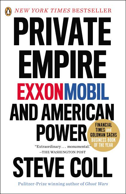Private Empire: Exxonmobil and American Power. Steve Coll