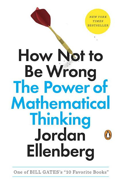 How Not to Be Wrong: The Power of Mathematical Thinking. Jordan Ellenberg