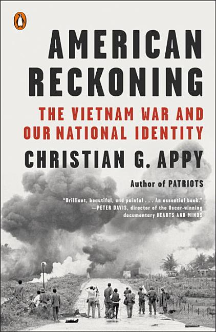 American Reckoning: The Vietnam War and Our National Identity. Christian G. Appy