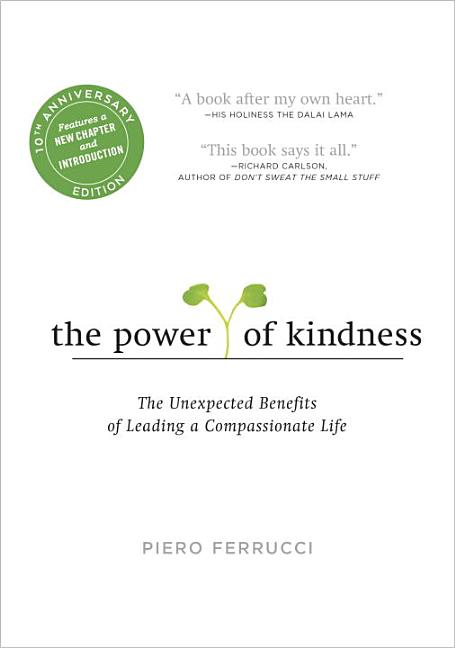 The Power of Kindness: The Unexpected Benefits of Leading a Compassionate Life (Anniversary)....