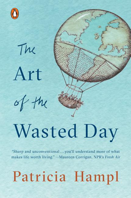 The Art of the Wasted Day. Patricia Hampl