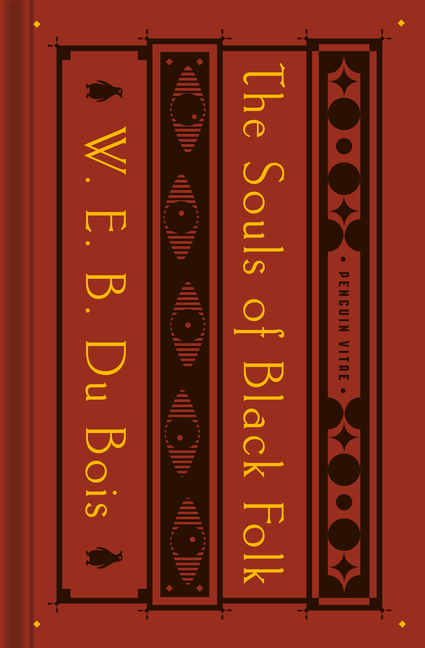 The Souls of Black Folk: With the Talented Tenth and the Souls of White Folk. W. E. B. Du Bois,...