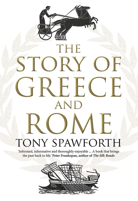 The Story of Greece and Rome. Tony Spawforth