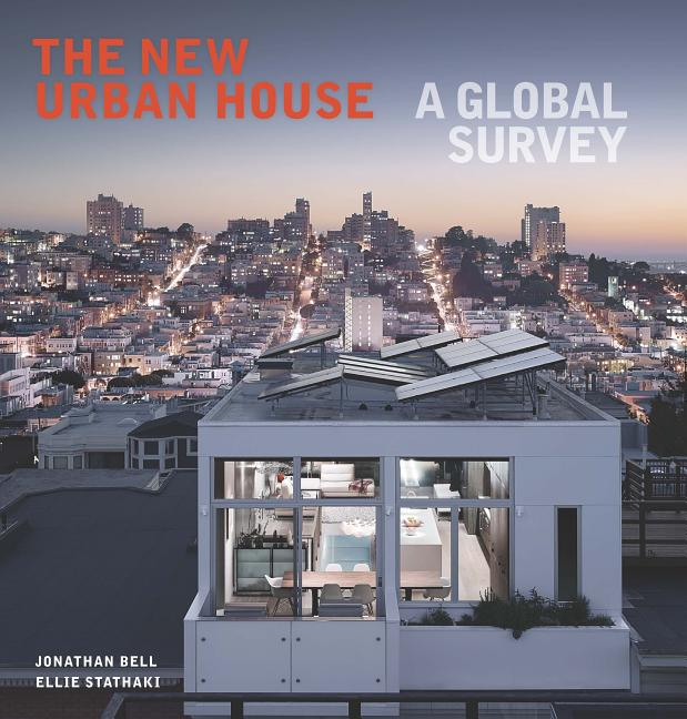 The New Urban House: A Global Survey. Jonathan Bell, Ellie Stathaki