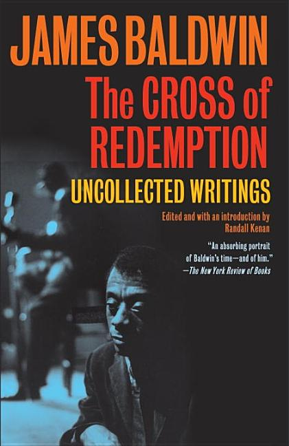 The Cross of Redemption: Uncollected Writings. James Baldwin, Randall Kenan
