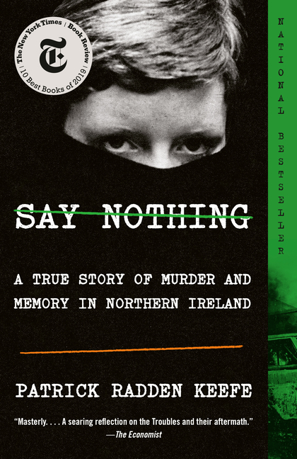 Say Nothing: A True Story of Murder and Memory in Northern Ireland. Patrick Radden Keefe