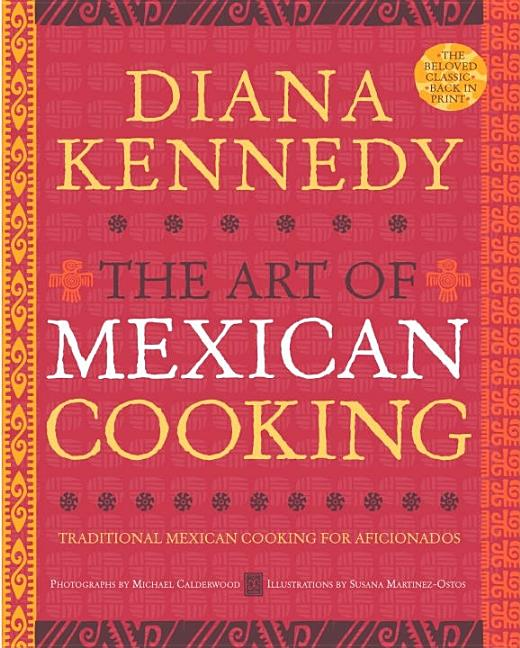 The Art of Mexican Cooking: Traditional Mexican Cooking for Aficionados. Diana Kennedy