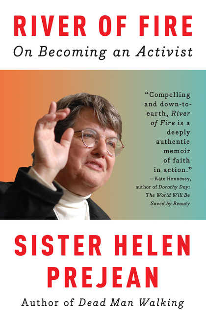 River of Fire: On Becoming an Activist. Helen Prejean