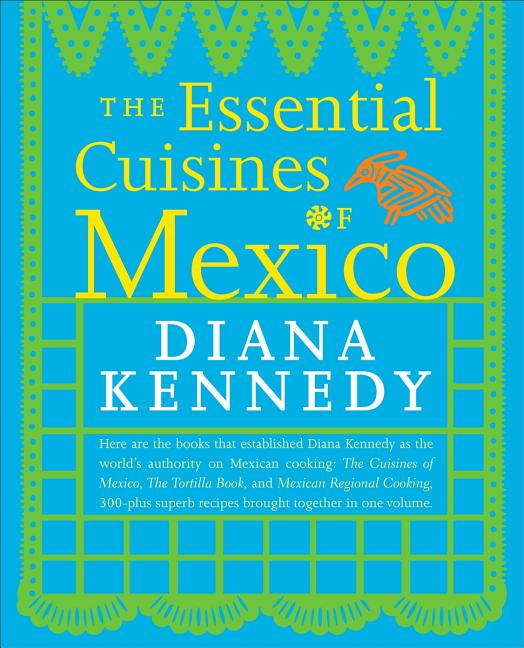 The Essential Cuisines of Mexico (Revised, Updated). Diana Kennedy