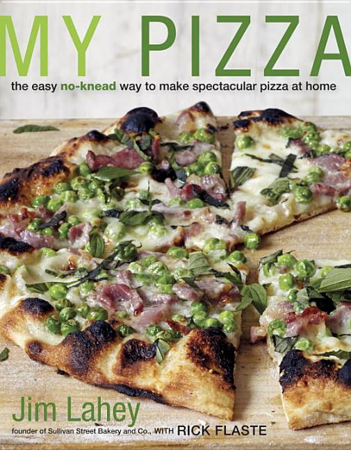 My Pizza: The Easy No-Knead Way to Make Spectacular Pizza at Home. Jim Lahey, Rick Flaste