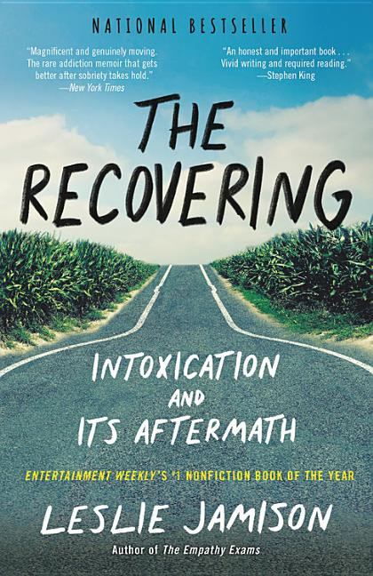 The Recovering: Intoxication and Its Aftermath. Leslie Jamison