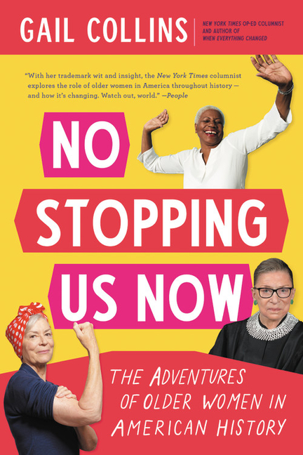 No Stopping Us Now: The Adventures of Older Women in American History. Gail Collins