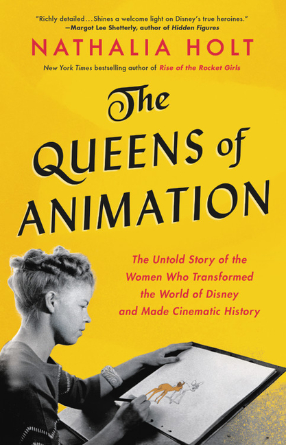 The Queens of Animation: The Untold Story of the Women Who Transformed the World of Disney and...