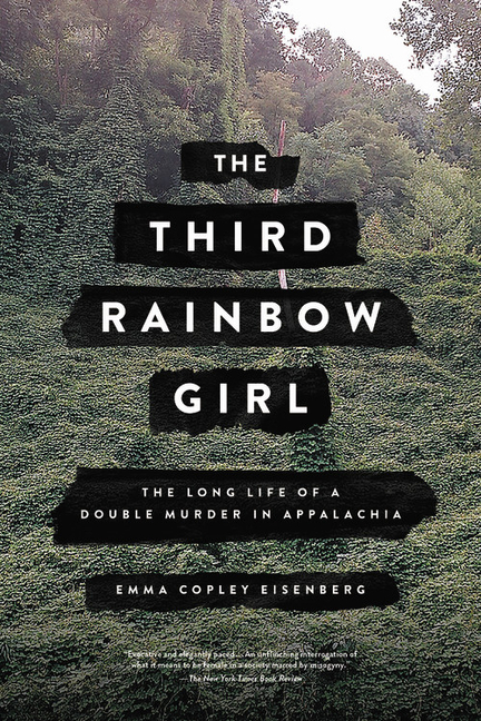 The Third Rainbow Girl: The Long Life of a Double Murder in Appalachia. Emma Copley Eisenberg