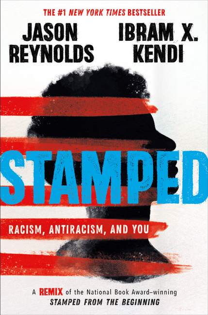 Stamped: Racism, Antiracism, and You: A Remix of the National Book Award-Winning Stamped from the...