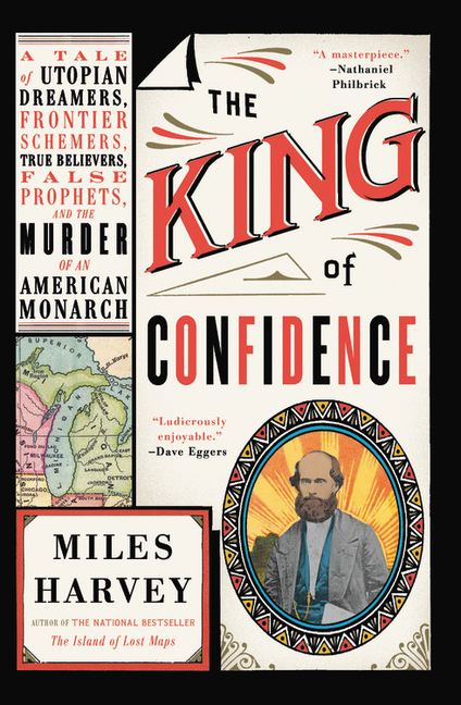 The King of Confidence: A Tale of Utopian Dreamers, Frontier Schemers, True Believers, False...