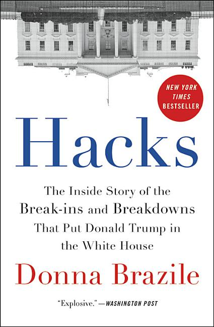 Hacks: The Inside Story of the Break-Ins and Breakdowns That Put Donald Trump in the White House....
