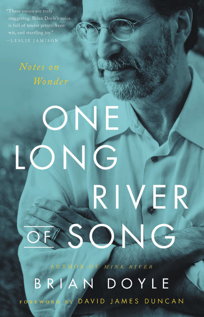 One Long River of Song: Notes on Wonder. Brian Doyle, David James Duncan