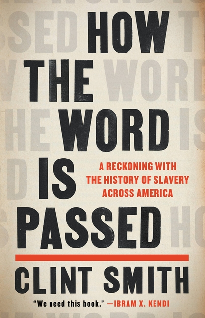 How the Word Is Passed: A Reckoning with the History of Slavery Across America. Clint Smith.