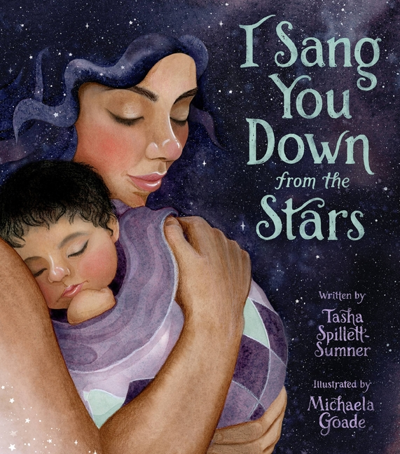 I Sang You Down from the Stars. Tasha Spillett-Sumner, Michaela Goade