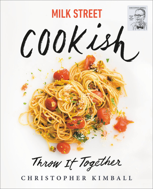 Milk Street: Cookish: Throw It Together: Big Flavors. Simple Techniques. 200 Ways to Reinvent...